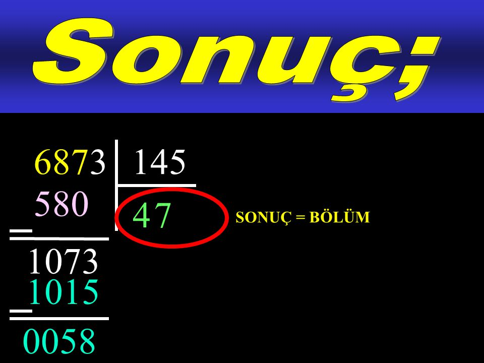 Sonuç; 6873 145 580 4 7 SONUÇ = BÖLÜM 1073 1015 0058