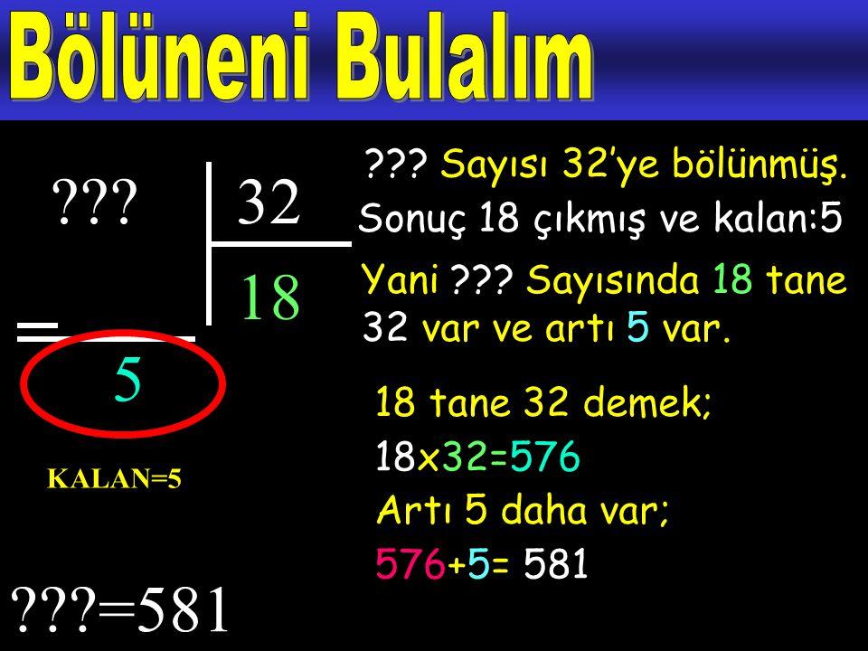 32 18 5 =581 Bölüneni Bulalım Sayısı 32'ye bölünmüş.