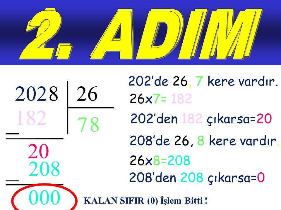 1. ADIM 2. ADIM. 202'de 26, 7 kere vardır. 202. 2028. 8. 26. 26x7= 182. 182. 7. 8. 202'den 182 çıkarsa=20.