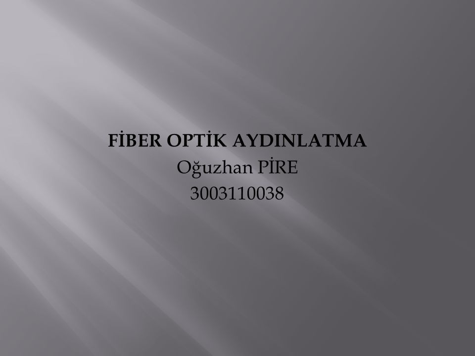 FİBER OPTİK AYDINLATMA Oğuzhan PİRE 3003110038