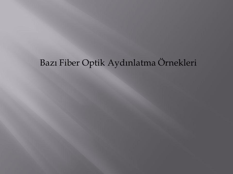 Bazı Fiber Optik Aydınlatma Örnekleri
