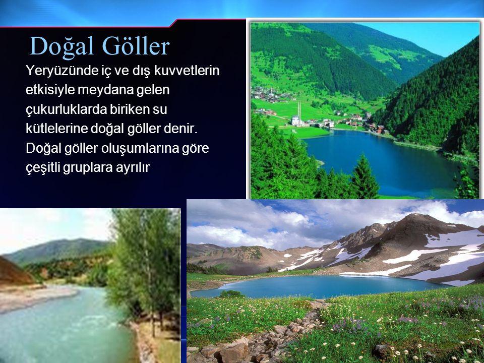 Doğal Göller Yeryüzünde iç ve dış kuvvetlerin etkisiyle meydana gelen