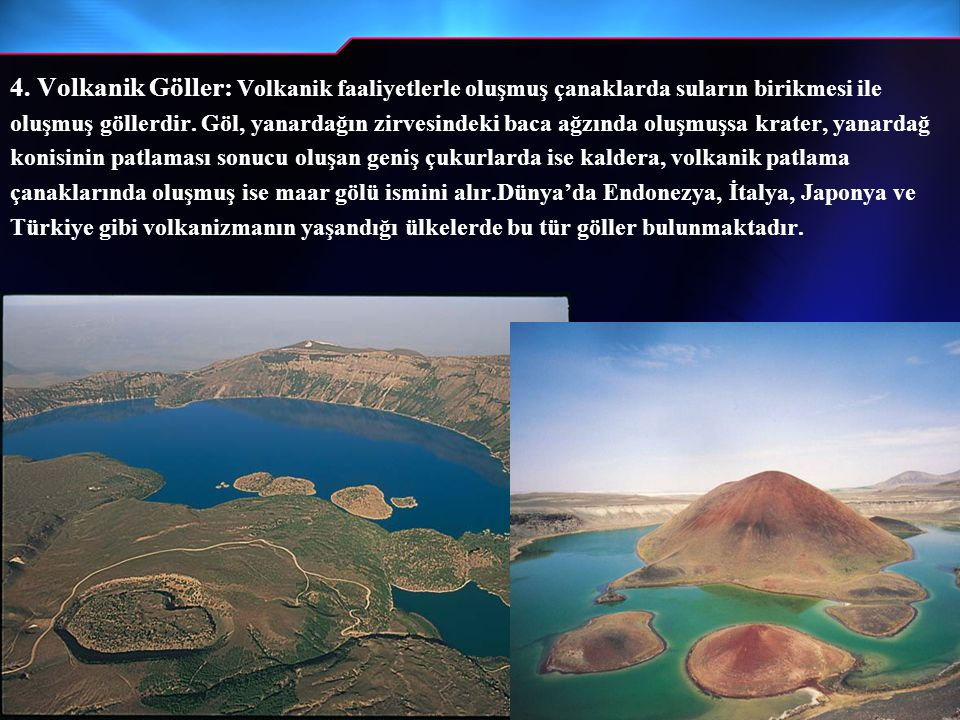 4. Volkanik Göller: Volkanik faaliyetlerle oluşmuş çanaklarda suların birikmesi ile