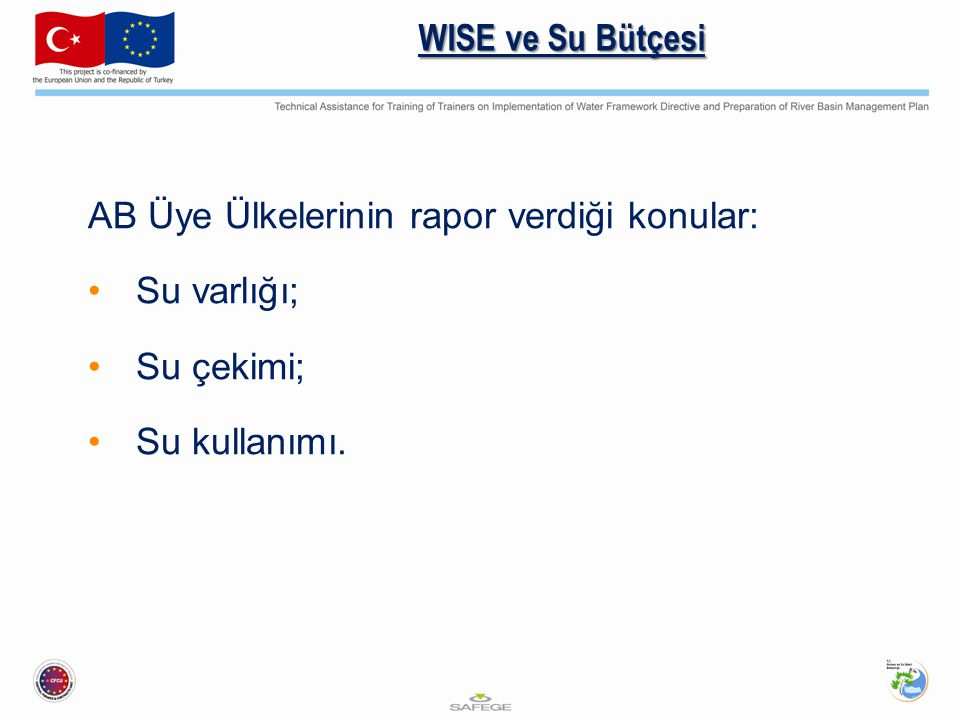 WISE ve Su Bütçesi AB Üye Ülkelerinin rapor verdiği konular: Su varlığı; Su çekimi; Su kullanımı.
