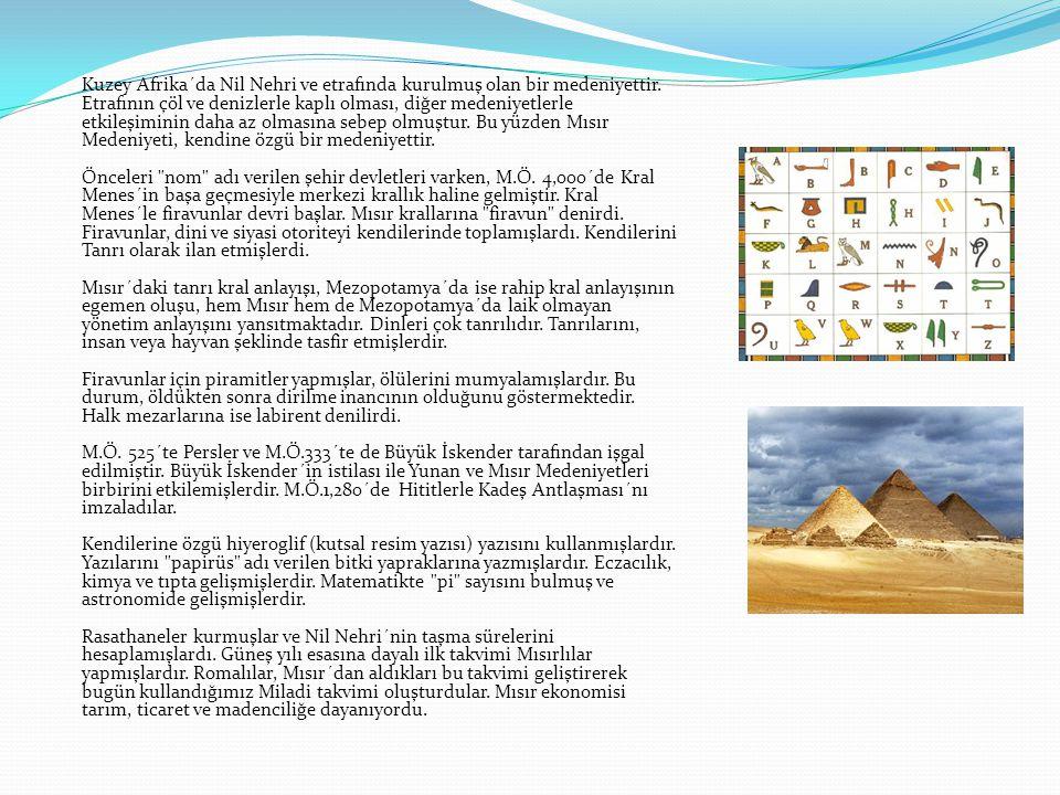 Kuzey Afrika´da Nil Nehri ve etrafında kurulmuş olan bir medeniyettir