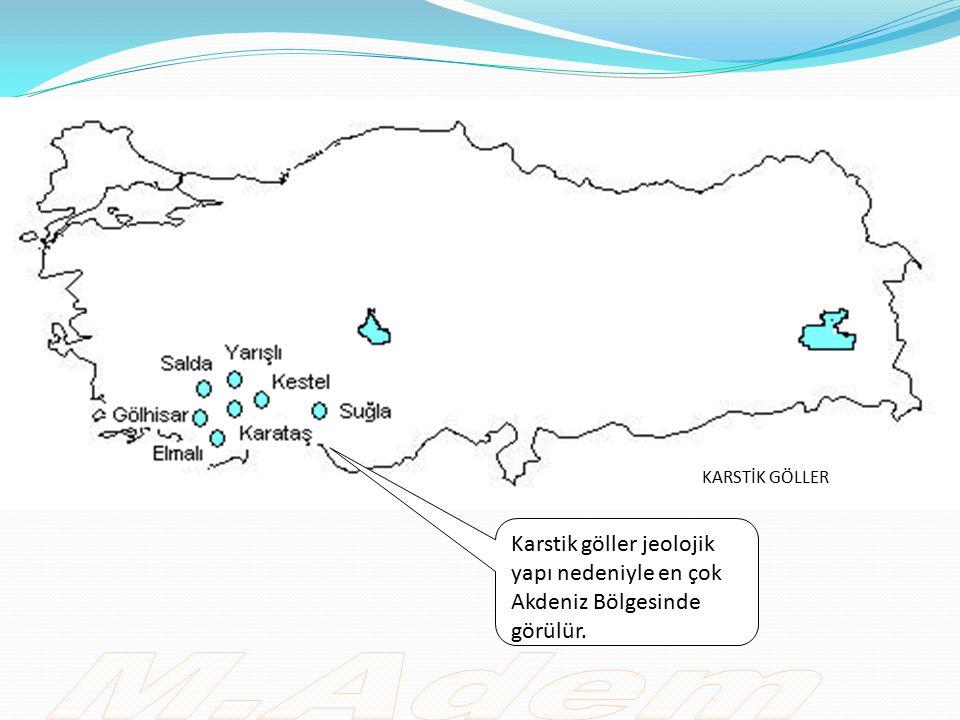 KARSTİK GÖLLER Karstik göller jeolojik yapı nedeniyle en çok Akdeniz Bölgesinde görülür. M.Adem
