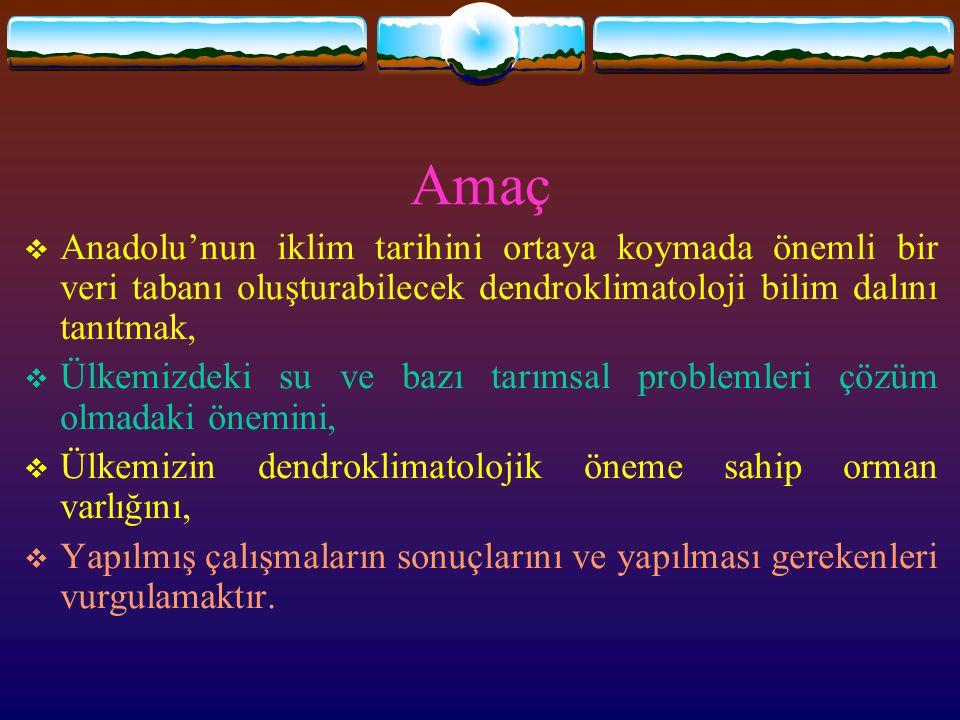 Amaç Anadolu'nun iklim tarihini ortaya koymada önemli bir veri tabanı oluşturabilecek dendroklimatoloji bilim dalını tanıtmak,