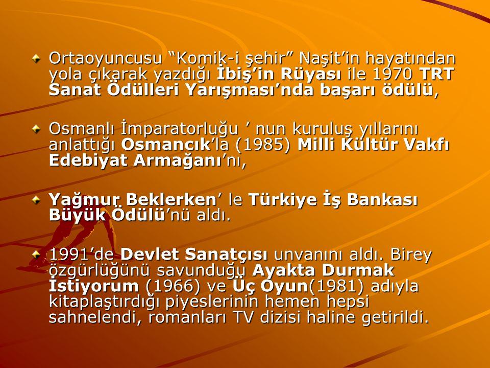 Ortaoyuncusu Komik-i şehir Naşit'in hayatından yola çıkarak yazdığı İbiş'in Rüyası ile 1970 TRT Sanat Ödülleri Yarışması'nda başarı ödülü,