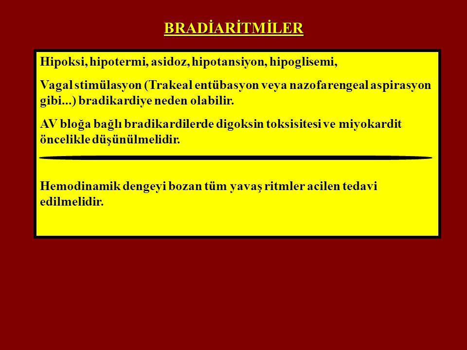 BRADİARİTMİLER Hipoksi, hipotermi, asidoz, hipotansiyon, hipoglisemi,