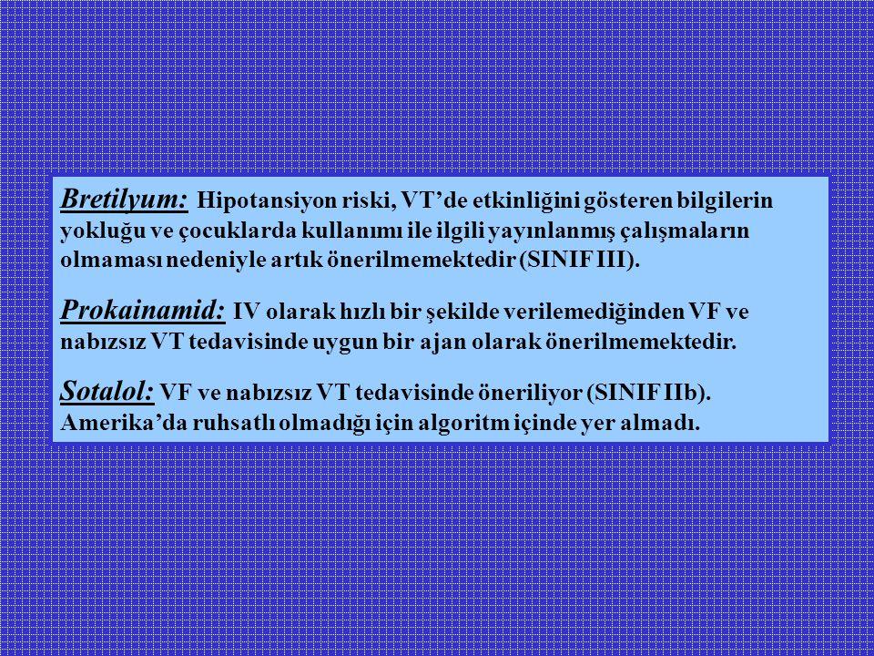 Bretilyum: Hipotansiyon riski, VT'de etkinliğini gösteren bilgilerin yokluğu ve çocuklarda kullanımı ile ilgili yayınlanmış çalışmaların olmaması nedeniyle artık önerilmemektedir (SINIF III).