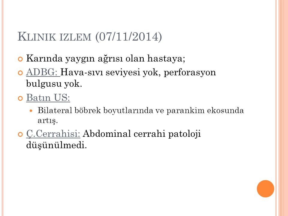 Klinik izlem (07/11/2014) Karında yaygın ağrısı olan hastaya;
