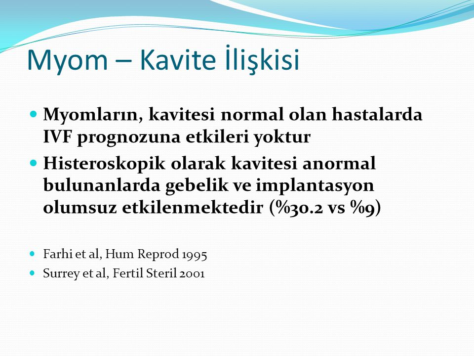 Myom – Kavite İlişkisi Myomların, kavitesi normal olan hastalarda IVF prognozuna etkileri yoktur.