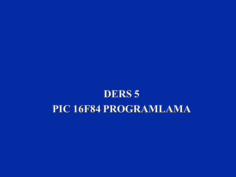 DERS 5 PIC 16F84 PROGRAMLAMA