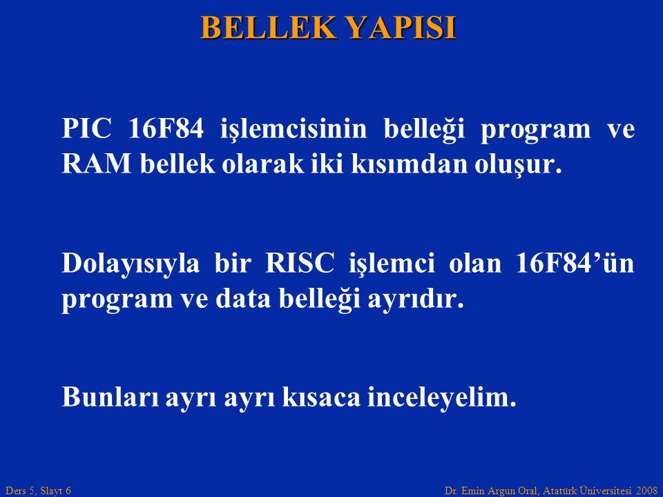 BELLEK YAPISI PIC 16F84 işlemcisinin belleği program ve RAM bellek olarak iki kısımdan oluşur.