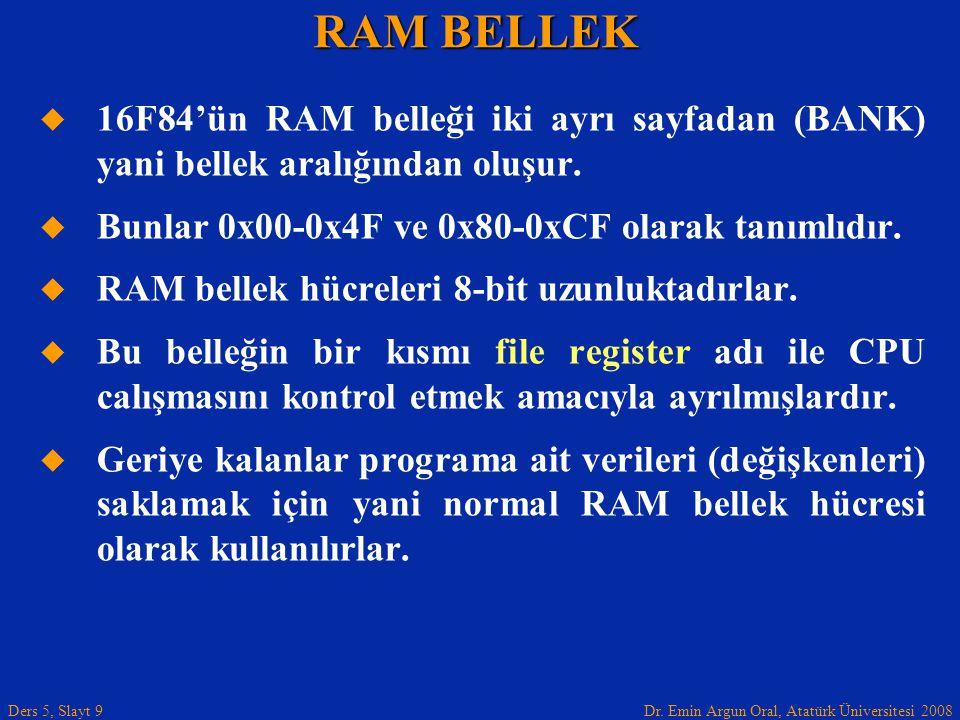RAM BELLEK 16F84'ün RAM belleği iki ayrı sayfadan (BANK) yani bellek aralığından oluşur. Bunlar 0x00-0x4F ve 0x80-0xCF olarak tanımlıdır.