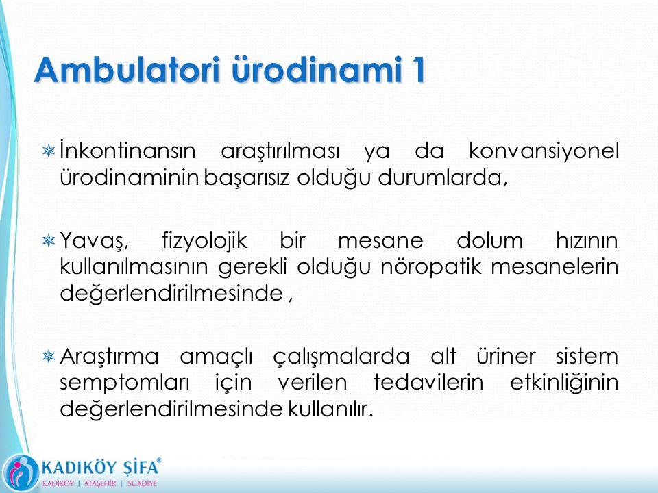 Ambulatori ürodinami 1 İnkontinansın araştırılması ya da konvansiyonel ürodinaminin başarısız olduğu durumlarda,