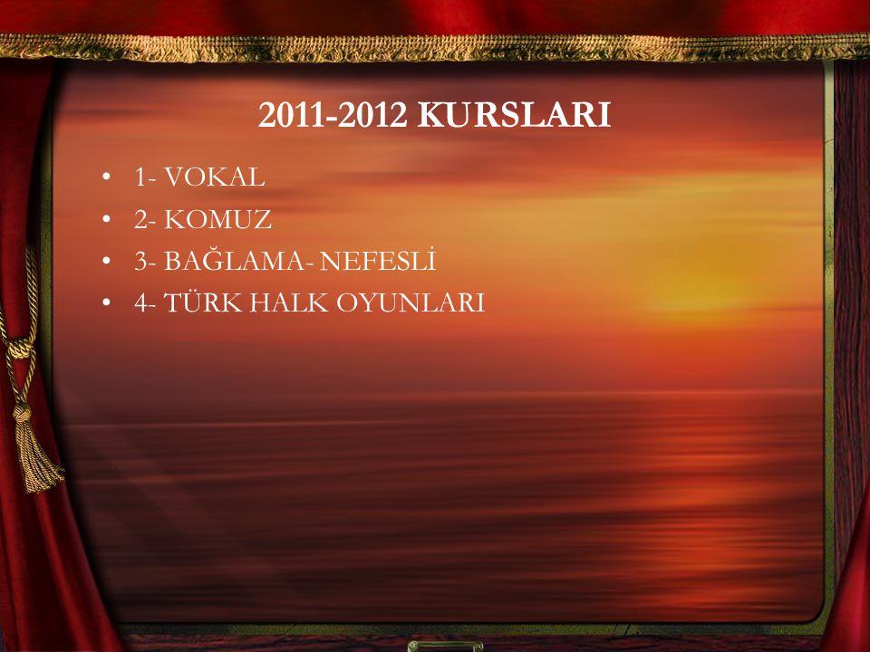 2011-2012 KURSLARI 1- VOKAL 2- KOMUZ 3- BAĞLAMA- NEFESLİ