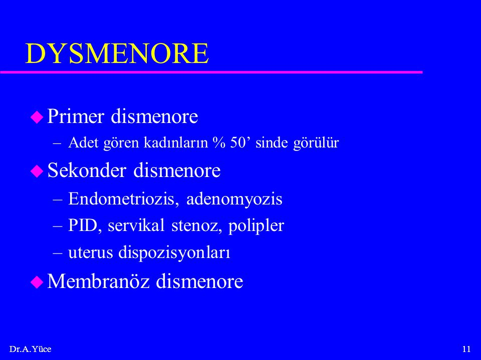 DYSMENORE Primer dismenore Sekonder dismenore Membranöz dismenore