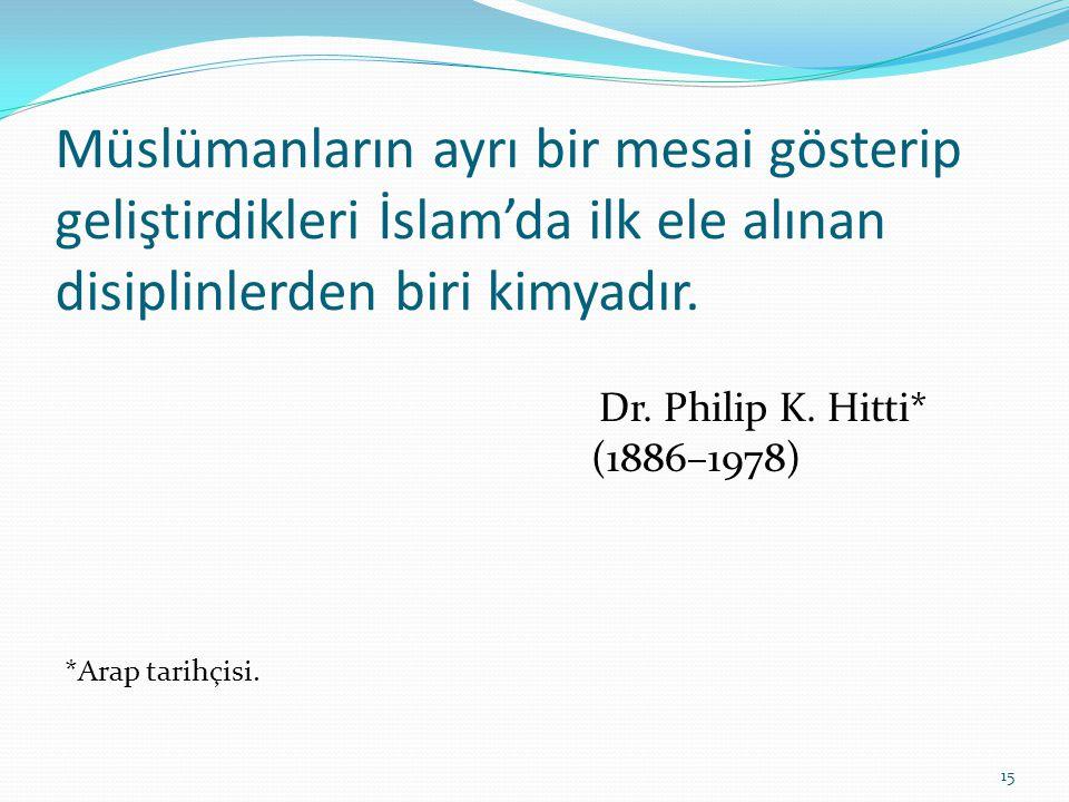 Müslümanların ayrı bir mesai gösterip geliştirdikleri İslam'da ilk ele alınan disiplinlerden biri kimyadır.