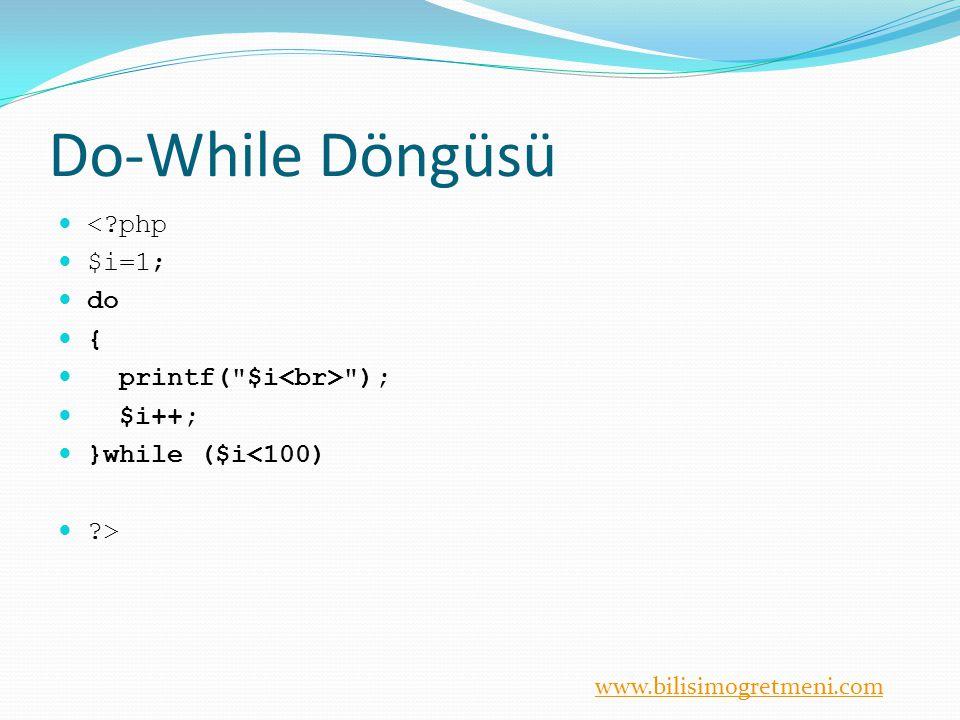 Do-While Döngüsü < php $i=1; do { printf( $i<br> ); $i++;