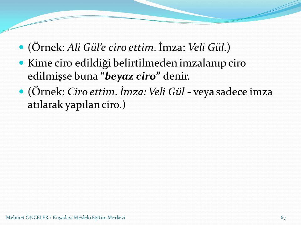 (Örnek: Ali Gül'e ciro ettim. İmza: Veli Gül.)