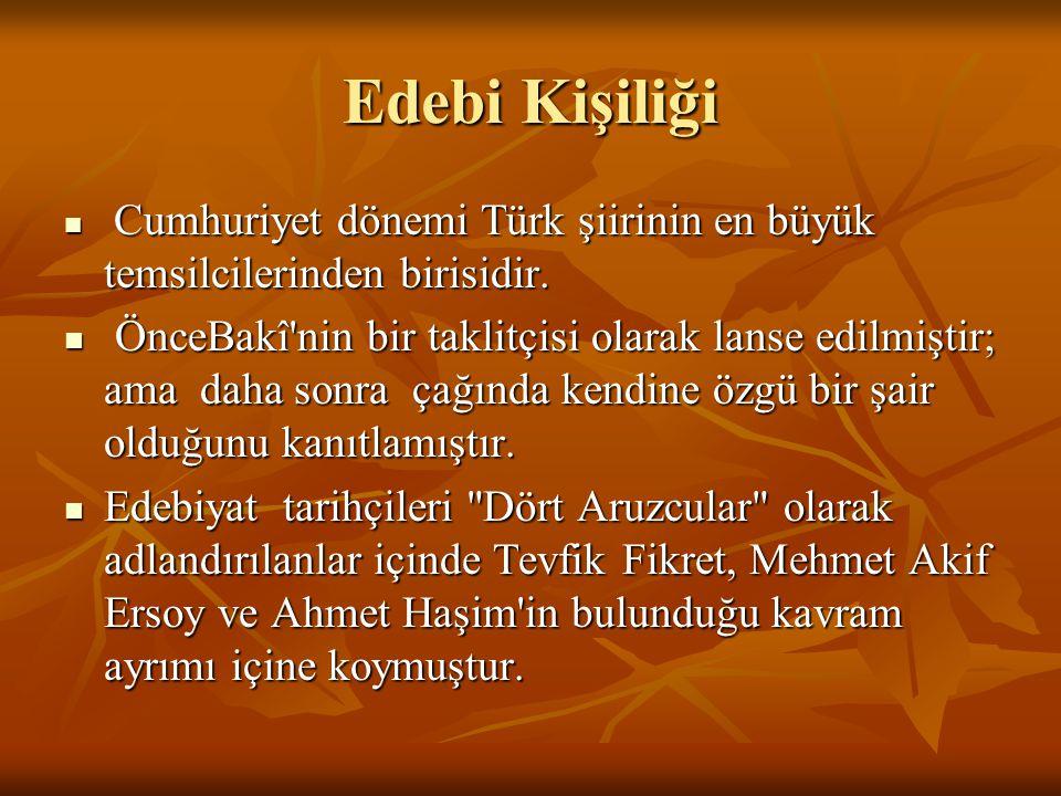 Edebi Kişiliği Cumhuriyet dönemi Türk şiirinin en büyük temsilcilerinden birisidir.