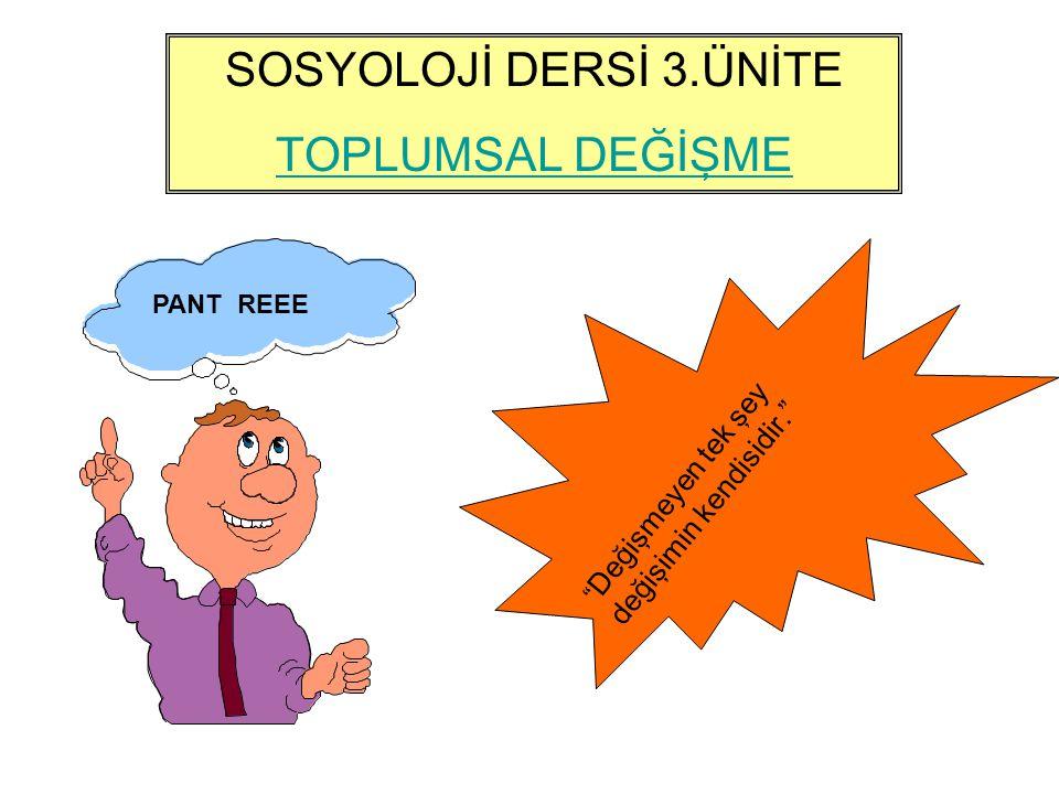 SOSYOLOJİ DERSİ 3.ÜNİTE TOPLUMSAL DEĞİŞME PANT REEE