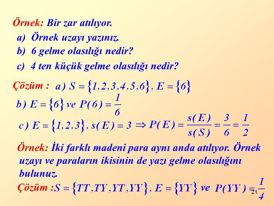 Örnek: Bir zar atılıyor. a) Örnek uzayı yazınız. b) 6 gelme olasılığı nedir c) 4 ten küçük gelme olasılığı nedir