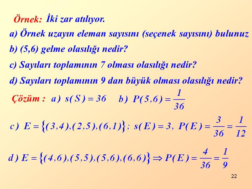 İki zar atılıyor. Örnek: a) Örnek uzayın eleman sayısını (seçenek sayısını) bulunuz. b) (5,6) gelme olasılığı nedir
