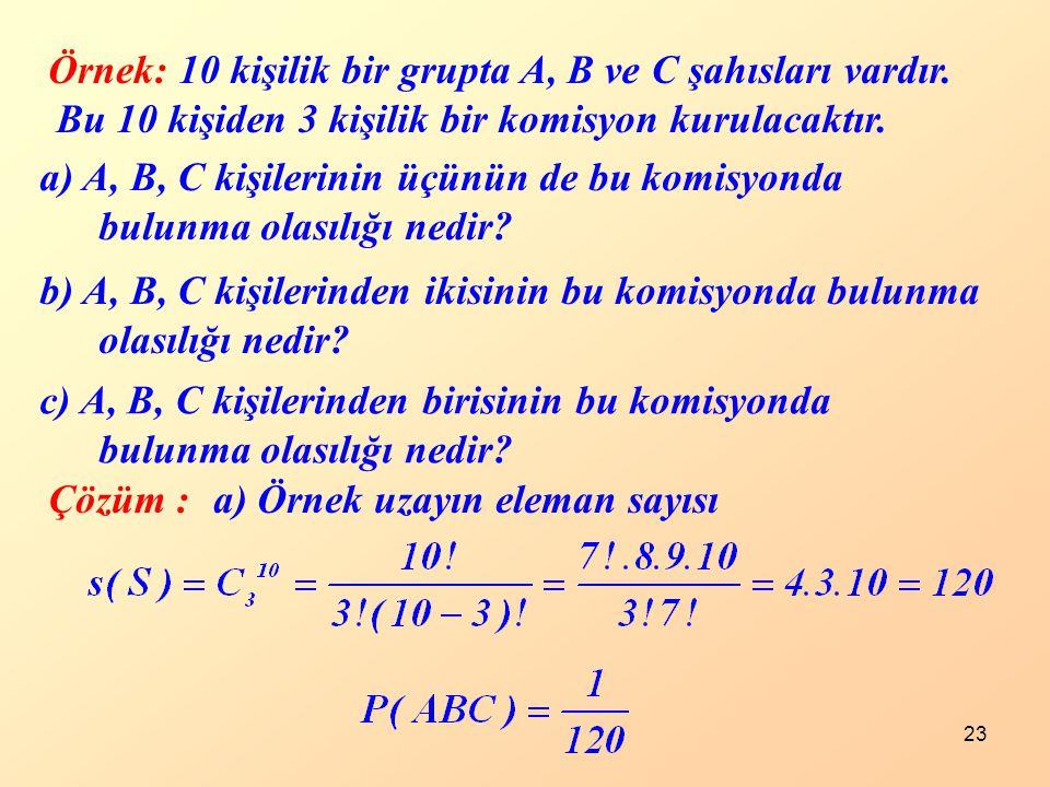 Örnek: 10 kişilik bir grupta A, B ve C şahısları vardır. Bu 10 kişiden 3 kişilik bir komisyon kurulacaktır.