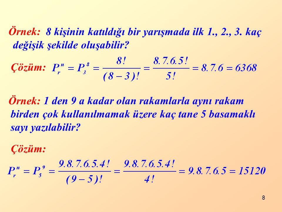 Örnek: 8 kişinin katıldığı bir yarışmada ilk 1., 2., 3. kaç değişik şekilde oluşabilir Çözüm: Örnek: