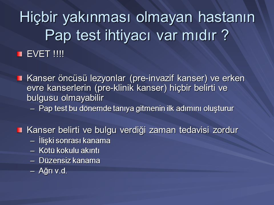 Hiçbir yakınması olmayan hastanın Pap test ihtiyacı var mıdır
