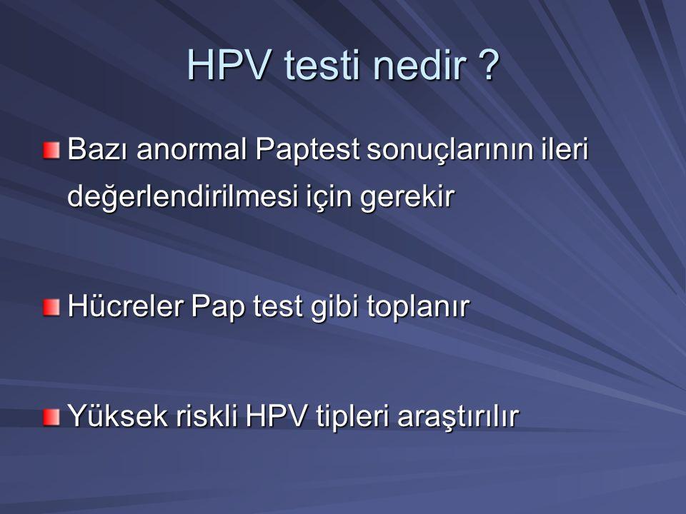HPV testi nedir Bazı anormal Paptest sonuçlarının ileri değerlendirilmesi için gerekir. Hücreler Pap test gibi toplanır.