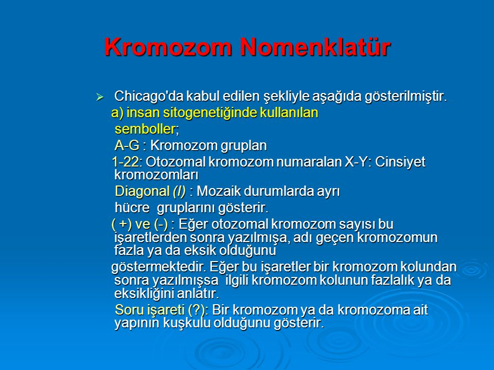 Kromozom Nomenklatür Chicago da kabul edilen şekliyle aşağıda gösterilmiştir. a) insan sitogenetiğinde kullanılan.
