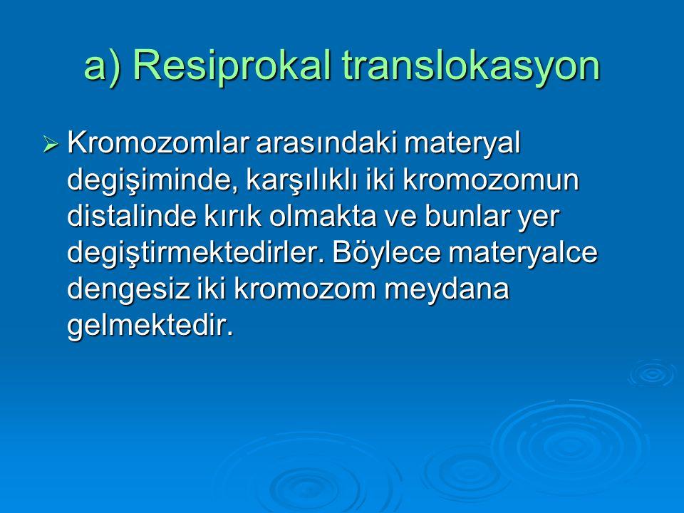 a) Resiprokal translokasyon