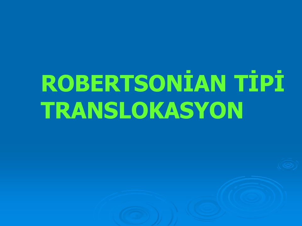 ROBERTSONİAN TİPİ TRANSLOKASYON