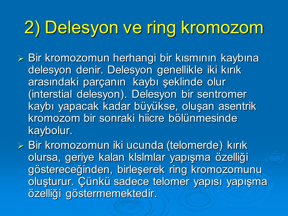 2) Delesyon ve ring kromozom