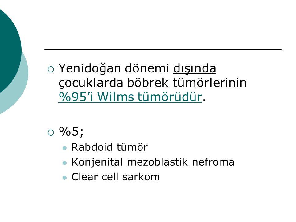Yenidoğan dönemi dışında çocuklarda böbrek tümörlerinin %95'i Wilms tümörüdür.