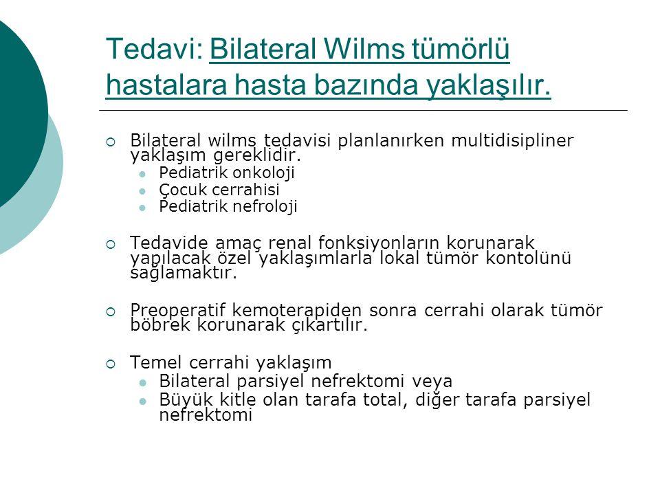 Tedavi: Bilateral Wilms tümörlü hastalara hasta bazında yaklaşılır.