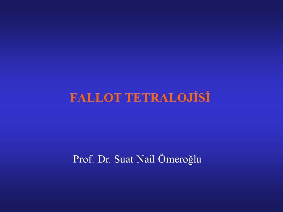 FALLOT TETRALOJİSİ Prof. Dr. Suat Nail Ömeroğlu