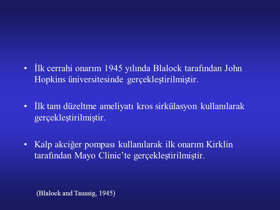 İlk cerrahi onarım 1945 yılında Blalock tarafından John Hopkins üniversitesinde gerçekleştirilmiştir.