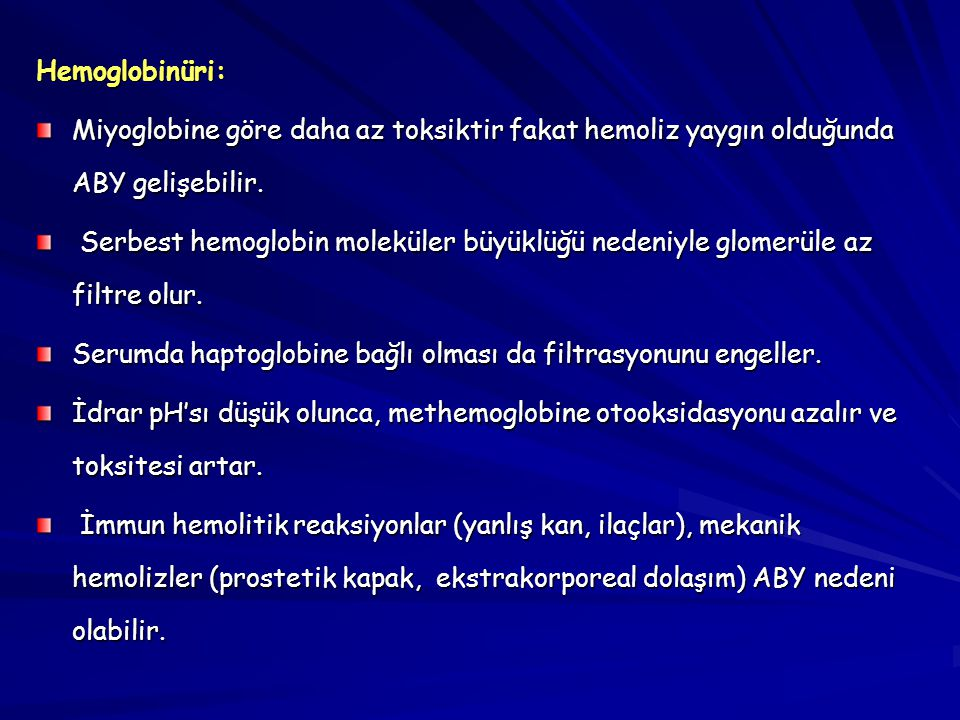 Hemoglobinüri: Miyoglobine göre daha az toksiktir fakat hemoliz yaygın olduğunda ABY gelişebilir.