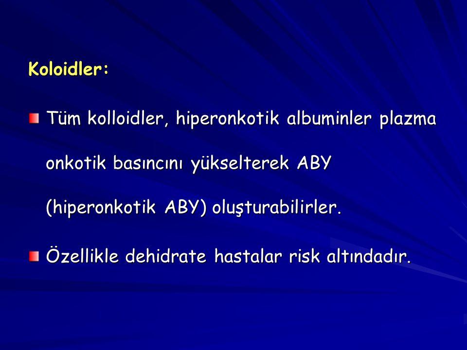 Koloidler: Tüm kolloidler, hiperonkotik albuminler plazma onkotik basıncını yükselterek ABY (hiperonkotik ABY) oluşturabilirler.