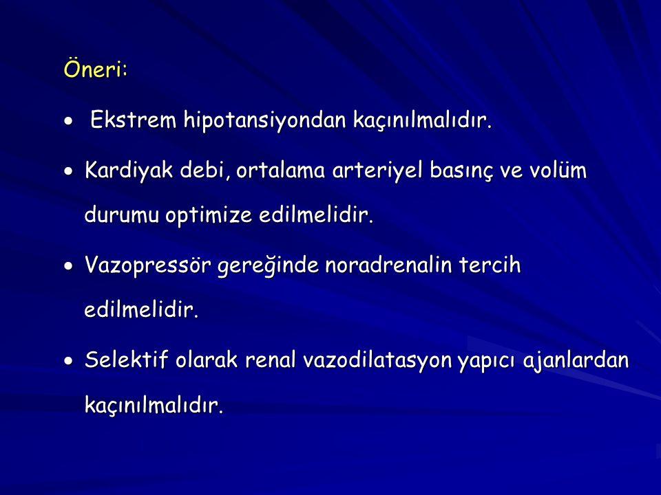 Öneri: Ekstrem hipotansiyondan kaçınılmalıdır. Kardiyak debi, ortalama arteriyel basınç ve volüm durumu optimize edilmelidir.