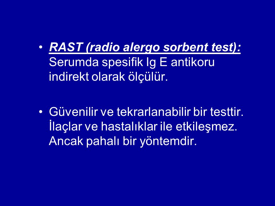 RAST (radio alergo sorbent test): Serumda spesifik Ig E antikoru indirekt olarak ölçülür.