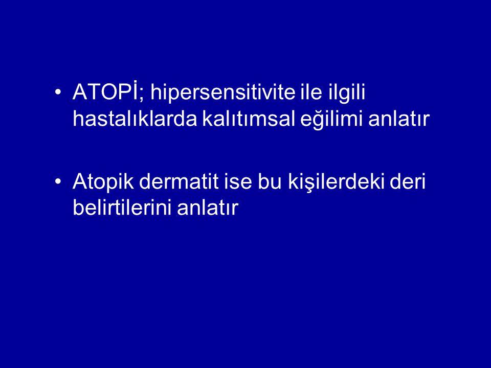 ATOPİ; hipersensitivite ile ilgili hastalıklarda kalıtımsal eğilimi anlatır