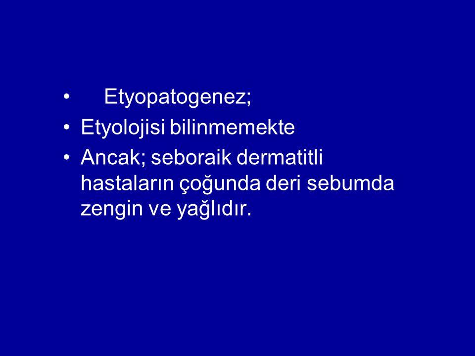 Etyopatogenez; Etyolojisi bilinmemekte.