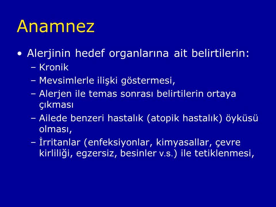 Anamnez Alerjinin hedef organlarına ait belirtilerin: Kronik