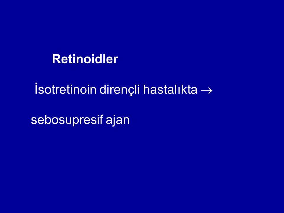 İsotretinoin dirençli hastalıkta  sebosupresif ajan