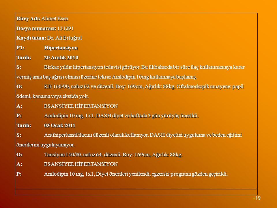 Birey Adı: Ahmet Esen Dosya numarası: 131291. Kaydı tutan: Dr. Ali Ertuğrul. P1: Hipertansiyon. Tarih: 20 Aralık 2010.